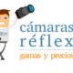 Cámaras réflex - Gamas y precios