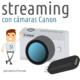 Transmisión en directo / streaming con cámaras Canon